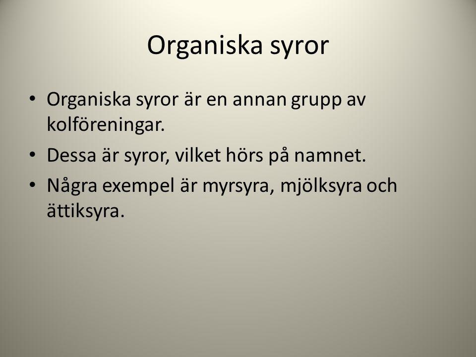 Organiska syror Organiska syror är en annan grupp av kolföreningar. Dessa är syror, vilket hörs på namnet. Några exempel är myrsyra, mjölksyra och ätt