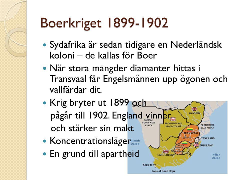 Boerkriget 1899-1902 Sydafrika är sedan tidigare en Nederländsk koloni – de kallas för Boer När stora mängder diamanter hittas i Transvaal får Engelsmännen upp ögonen och vallfärdar dit.