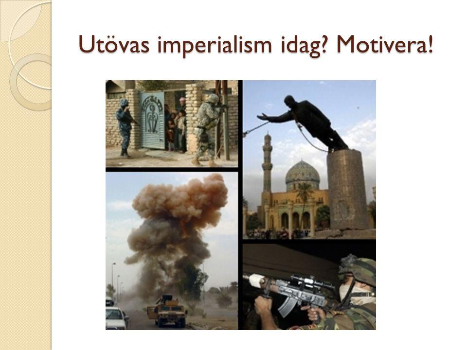 Utövas imperialism idag? Motivera!