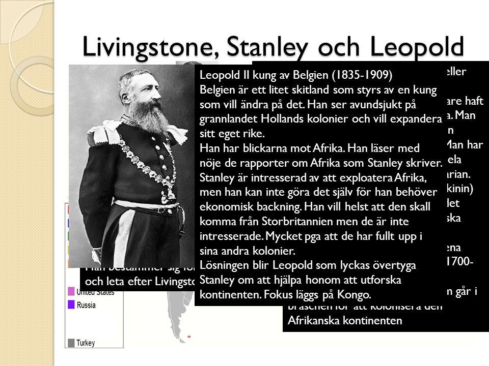 Livingstone, Stanley och Leopold David Livingstone (1813 – 1873) Doktor och upptäcktsresande som gick vilse i Afrika Henry Morton Stanley (1841-1904) Journalist, född i London, flyttade till USA.