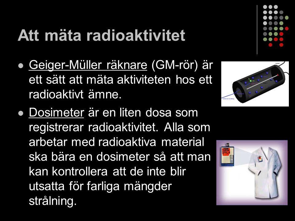 Att mäta radioaktivitet Geiger-Müller räknare (GM-rör) är ett sätt att mäta aktiviteten hos ett radioaktivt ämne.