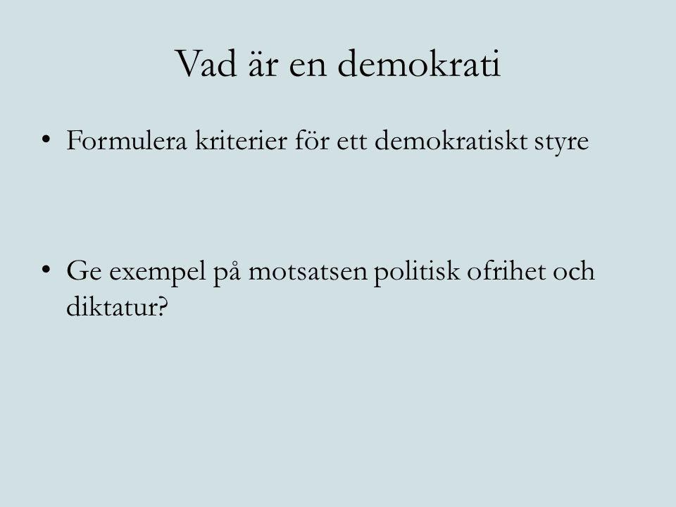 Vad är en demokrati Formulera kriterier för ett demokratiskt styre Ge exempel på motsatsen politisk ofrihet och diktatur?