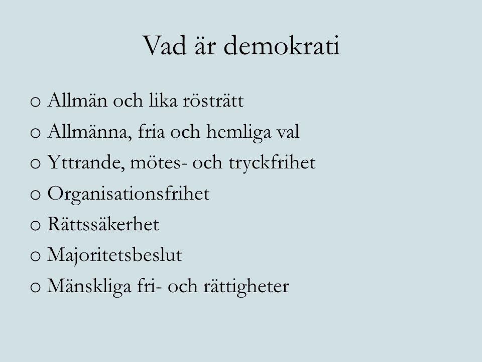 Vad är demokrati o Allmän och lika rösträtt o Allmänna, fria och hemliga val o Yttrande, mötes- och tryckfrihet o Organisationsfrihet o Rättssäkerhet