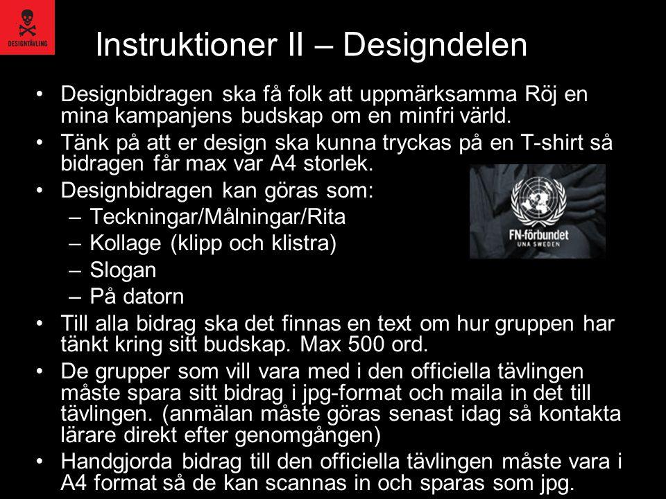 Instruktioner II – Designdelen Designbidragen ska få folk att uppmärksamma Röj en mina kampanjens budskap om en minfri värld. Tänk på att er design sk