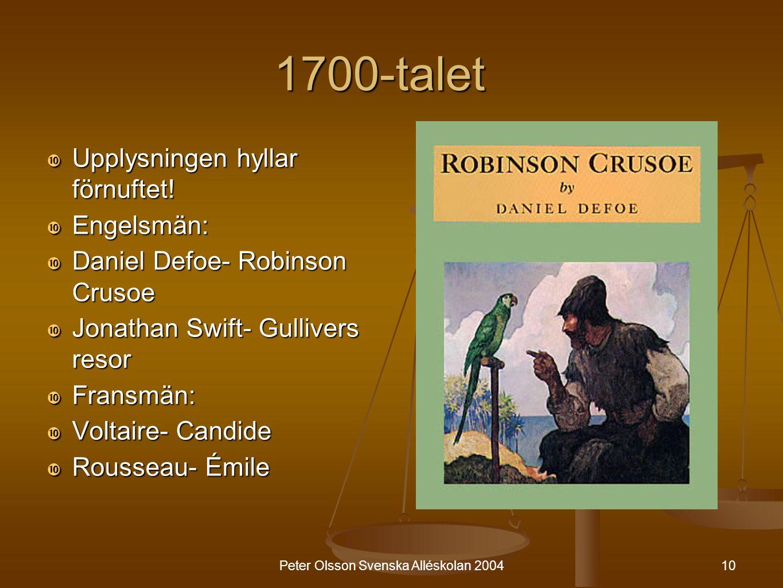 10 1700-talet  Upplysningen hyllar förnuftet!  Engelsmän:  Daniel Defoe- Robinson Crusoe  Jonathan Swift- Gullivers resor  Fransmän:  Voltaire-