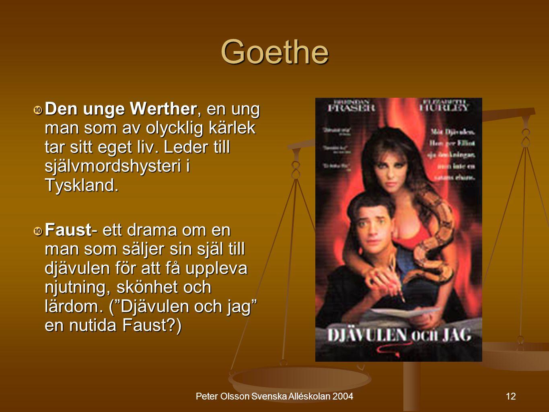 12 Goethe  Den unge Werther, en ung man som av olycklig kärlek tar sitt eget liv. Leder till självmordshysteri i Tyskland.  Faust- ett drama om en m