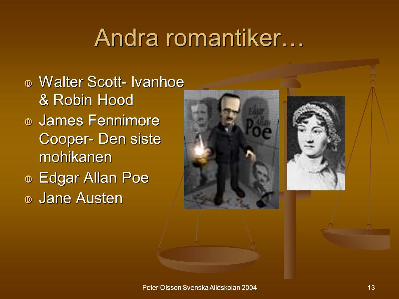 13 Andra romantiker…  Walter Scott- Ivanhoe & Robin Hood  James Fennimore Cooper- Den siste mohikanen  Edgar Allan Poe  Jane Austen Peter Olsson S
