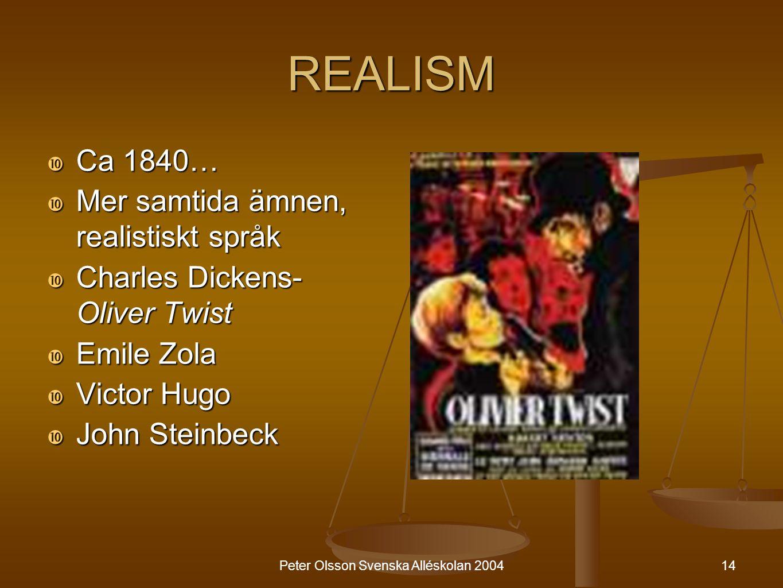 14 REALISM  Ca 1840…  Mer samtida ämnen, realistiskt språk  Charles Dickens- Oliver Twist  Emile Zola  Victor Hugo  John Steinbeck Peter Olsson