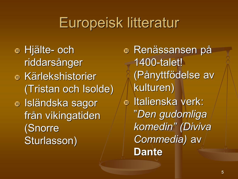 5 Europeisk litteratur  Hjälte- och riddarsånger  Kärlekshistorier (Tristan och Isolde)  Isländska sagor från vikingatiden (Snorre Sturlasson)  Re