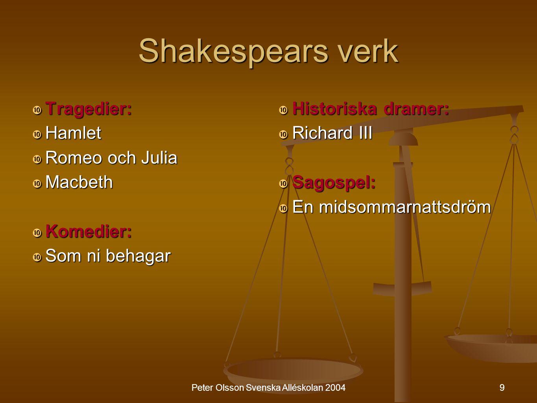 9 Shakespears verk  Tragedier:  Hamlet  Romeo och Julia  Macbeth  Komedier:  Som ni behagar  Historiska dramer:  Richard III  Sagospel:  En
