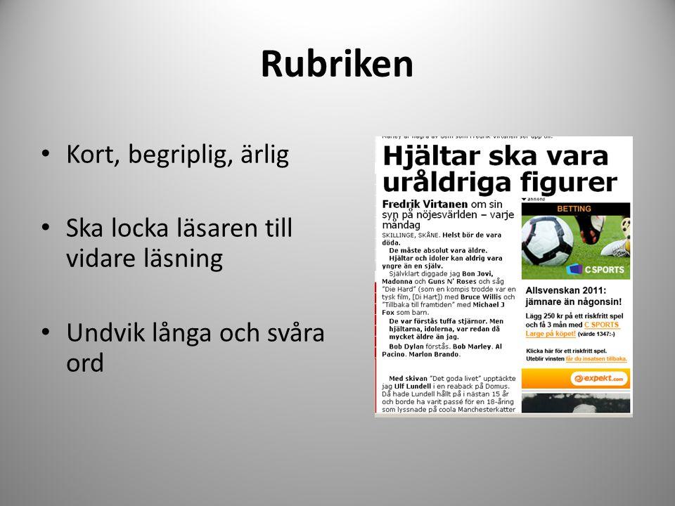 Rubriken Rubrik och överskrift inte samma sak Rubriken är specifik – överskriften allmänt Valet i Sverige = överskrift Småpartier avgör valet i Sverige = rubrik