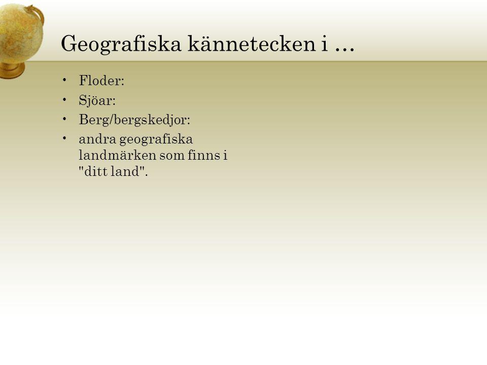 Geografiska kännetecken i … Floder: Sjöar: Berg/bergskedjor: andra geografiska landmärken som finns i