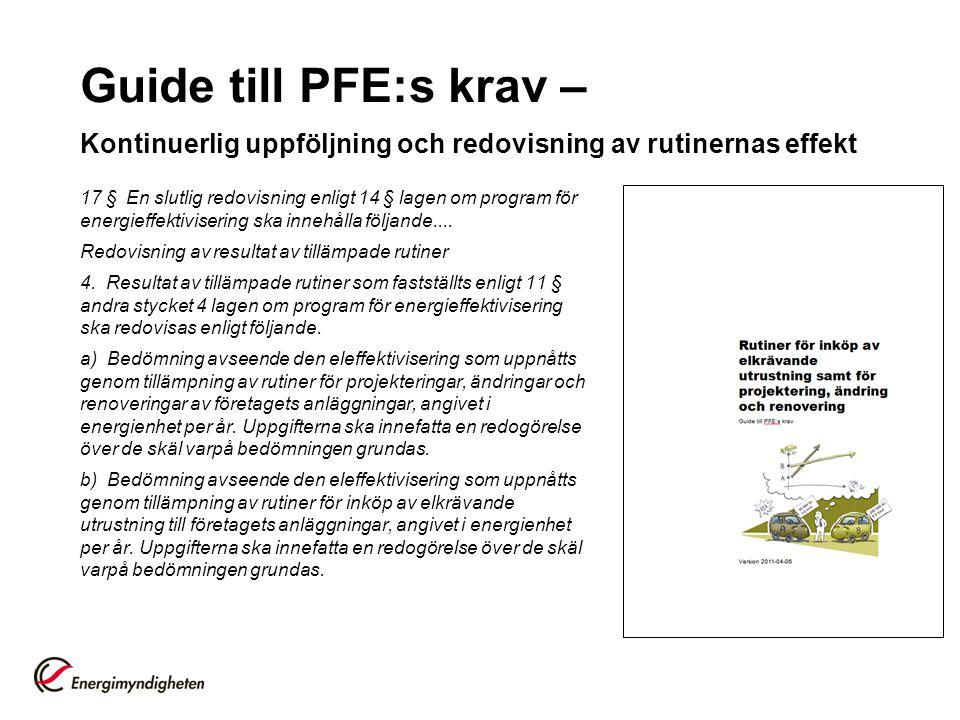 Guide till PFE:s krav – Kontinuerlig uppföljning och redovisning av rutinernas effekt 17 § En slutlig redovisning enligt 14 § lagen om program för energieffektivisering ska innehålla följande....