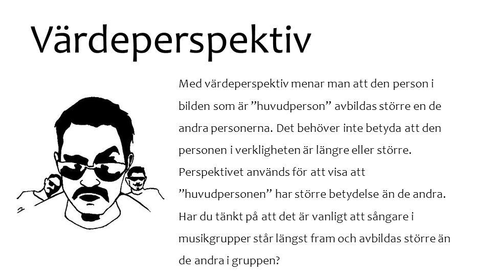 """Värdeperspektiv Med värdeperspektiv menar man att den person i bilden som är """"huvudperson"""" avbildas större en de andra personerna. Det behöver inte be"""