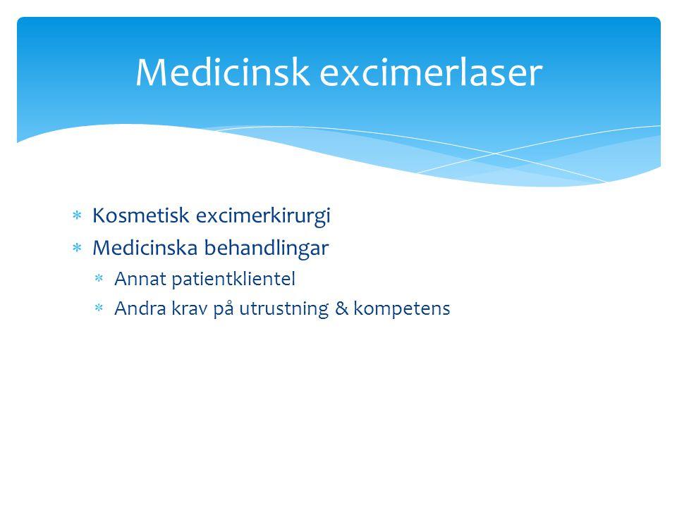  Kosmetisk excimerkirurgi  Medicinska behandlingar  Annat patientklientel  Andra krav på utrustning & kompetens Medicinsk excimerlaser