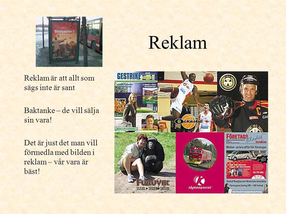 Reklam Reklam är att allt som sägs inte är sant Baktanke – de vill sälja sin vara! Det är just det man vill förmedla med bilden i reklam – vår vara är