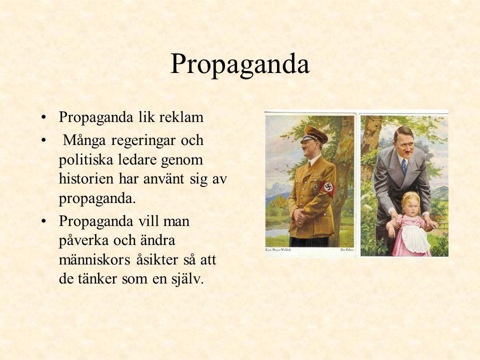 Propaganda Propaganda lik reklam Många regeringar och politiska ledare genom historien har använt sig av propaganda. Propaganda vill man påverka och ä