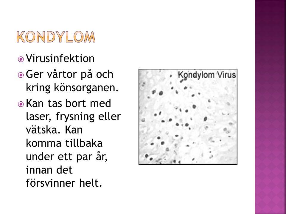  Virusinfektion  Ger vårtor på och kring könsorganen.  Kan tas bort med laser, frysning eller vätska. Kan komma tillbaka under ett par år, innan de