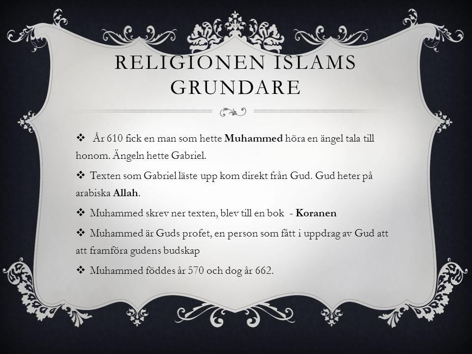 RELIGIONEN ISLAMS GRUNDARE  År 610 fick en man som hette Muhammed höra en ängel tala till honom.