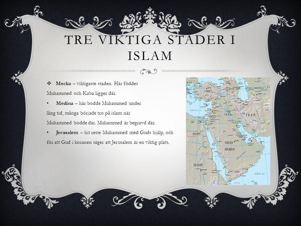 TRE VIKTIGA STÄDER I ISLAM  Mecka – viktigaste staden.