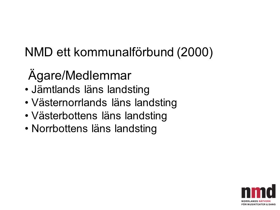 NMD ett kommunalförbund (2000) Ägare/Medlemmar Jämtlands läns landsting Västernorrlands läns landsting Västerbottens läns landsting Norrbottens läns l