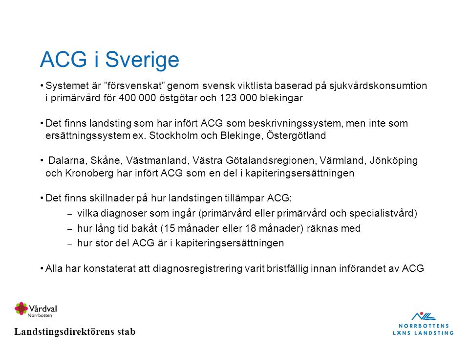 """Landstingsdirektörens stab ACG i Sverige Systemet är """"försvenskat"""" genom svensk viktlista baserad på sjukvårdskonsumtion i primärvård för 400 000 östg"""