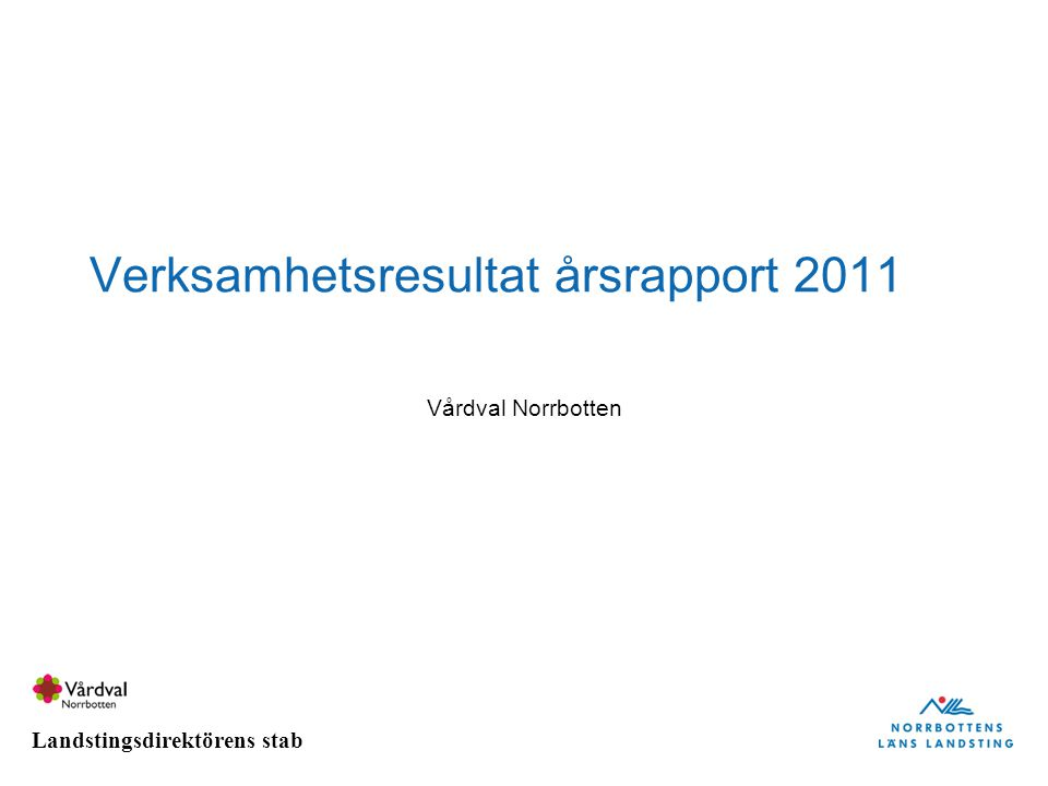 Landstingsdirektörens stab Verksamhetsresultat årsrapport 2011 Vårdval Norrbotten