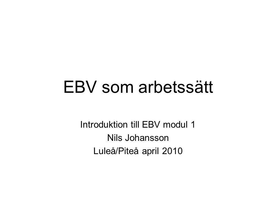 EBV som arbetssätt Introduktion till EBV modul 1 Nils Johansson Luleå/Piteå april 2010