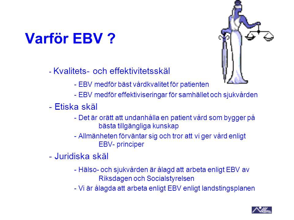 Varför EBV ? - Kvalitets- och effektivitetsskäl - EBV medför bäst vårdkvalitet för patienten - EBV medför effektiviseringar för samhället och sjukvård