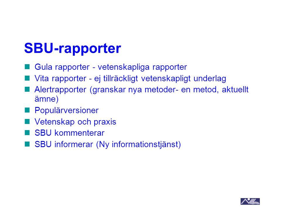 SBU-rapporter Gula rapporter - vetenskapliga rapporter Vita rapporter - ej tillräckligt vetenskapligt underlag Alertrapporter (granskar nya metoder- e