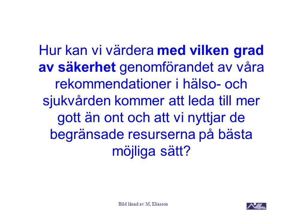 Bild lånad av M, Eliasson Hur kan vi värdera med vilken grad av säkerhet genomförandet av våra rekommendationer i hälso- och sjukvården kommer att led
