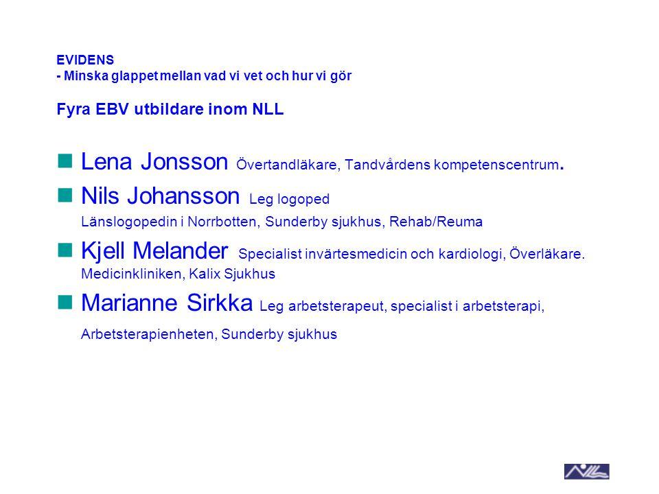 EVIDENS - Minska glappet mellan vad vi vet och hur vi gör Fyra EBV utbildare inom NLL Lena Jonsson Övertandläkare, Tandvårdens kompetenscentrum. Nils