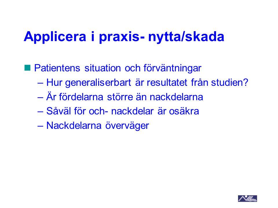 Applicera i praxis- nytta/skada Patientens situation och förväntningar –Hur generaliserbart är resultatet från studien? –Är fördelarna större än nackd