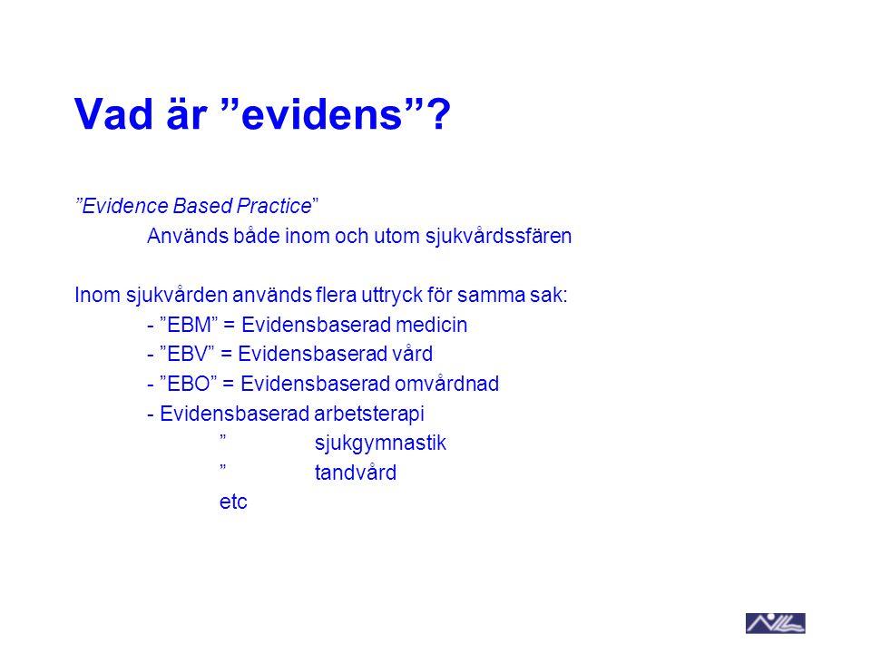 """Vad är """"evidens""""? """"Evidence Based Practice"""" Används både inom och utom sjukvårdssfären Inom sjukvården används flera uttryck för samma sak: - """"EBM"""" ="""