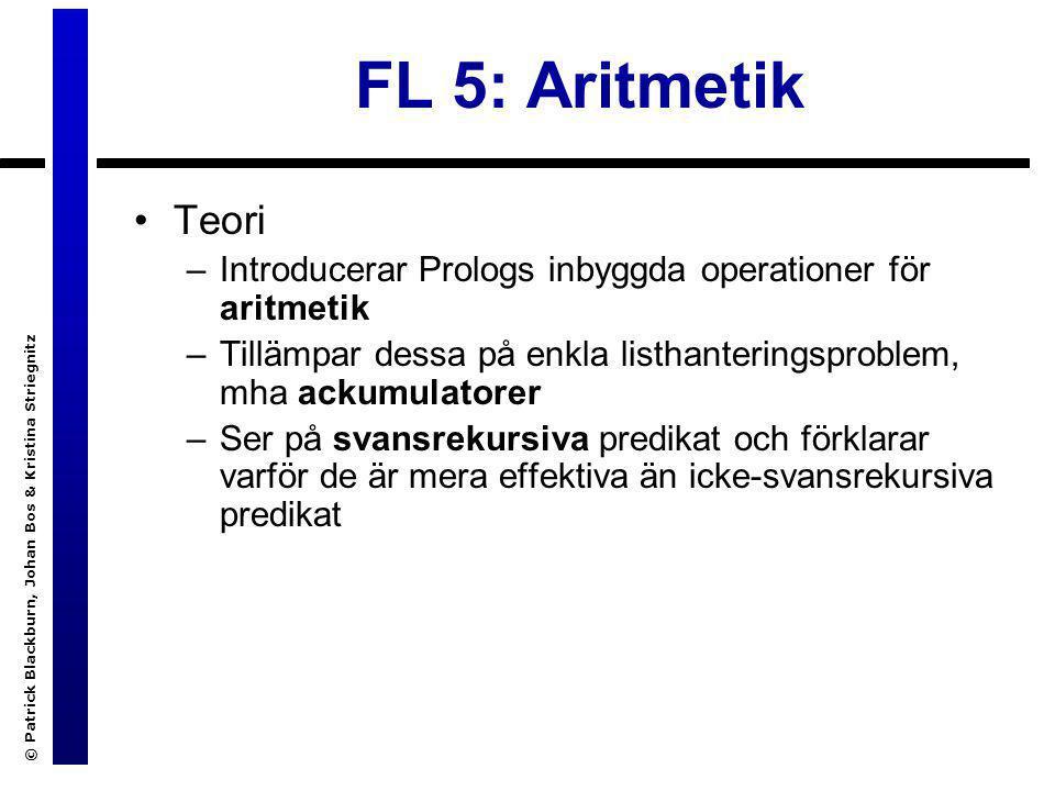 © Patrick Blackburn, Johan Bos & Kristina Striegnitz FL 5: Aritmetik Teori –Introducerar Prologs inbyggda operationer för aritmetik –Tillämpar dessa p