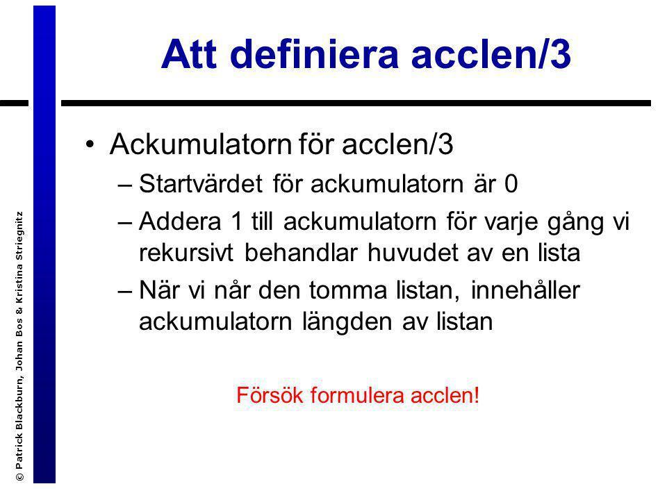 © Patrick Blackburn, Johan Bos & Kristina Striegnitz Längden av en lista i Prolog acclen([],Acc,Length):- Length = Acc.