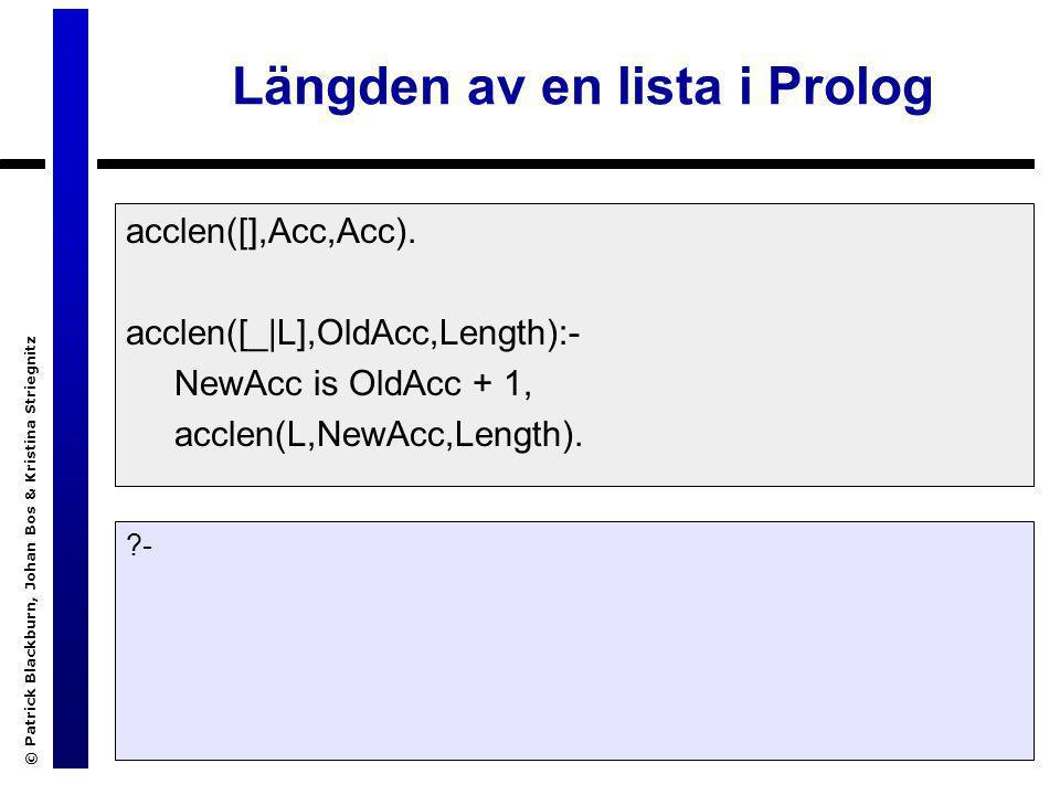 © Patrick Blackburn, Johan Bos & Kristina Striegnitz Längden av en lista i Prolog acclen([],Acc,Acc).