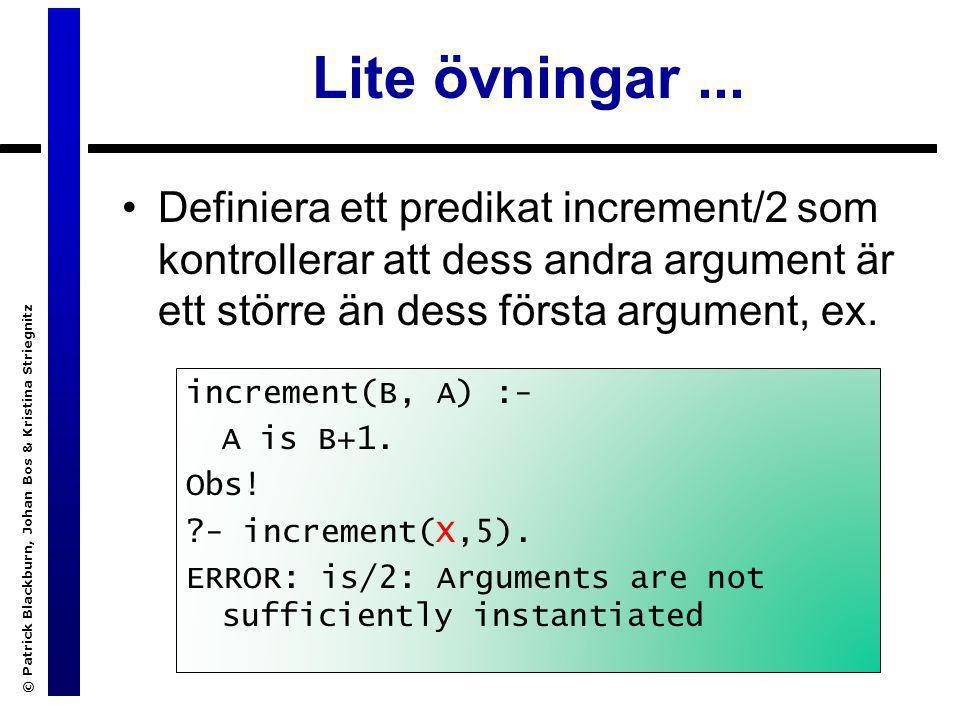 © Patrick Blackburn, Johan Bos & Kristina Striegnitz Att jämföra heltal Några av Prologs aritmetiska predikat utför de facto beräkningarna själva Detta gäller de operatorer som jämför heltal