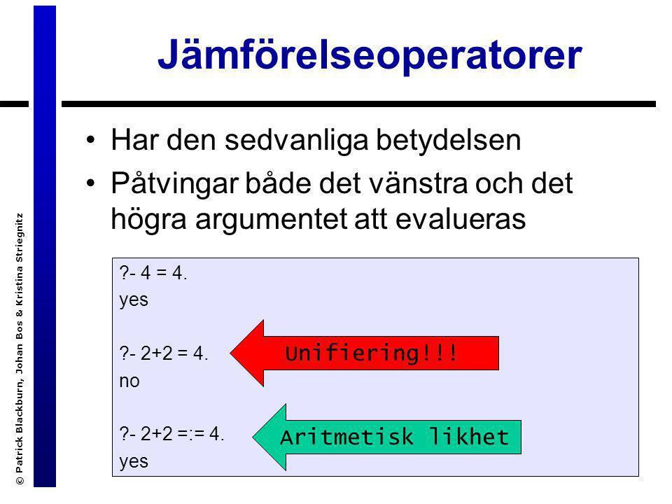 © Patrick Blackburn, Johan Bos & Kristina Striegnitz Jämförelseoperatorer ?- 4 = 4. yes ?- 2+2 = 4. no ?- 2+2 =:= 4. yes Har den sedvanliga betydelsen