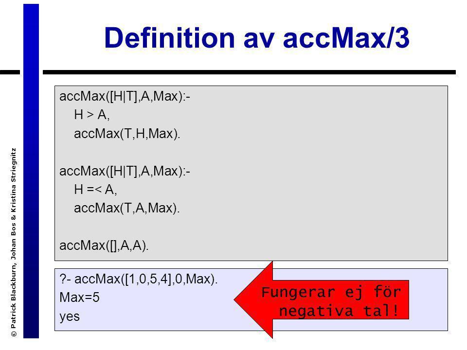 © Patrick Blackburn, Johan Bos & Kristina Striegnitz Att tillägga en wrapper max/2 accMax([H|T],A,Max):- H > A, accMax(T,H,Max).