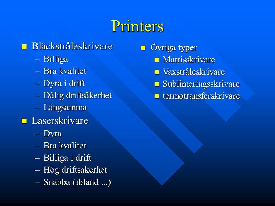 Printers Bläckstråleskrivare Bläckstråleskrivare –Billiga –Bra kvalitet –Dyra i drift –Dålig driftsäkerhet –Långsamma Laserskrivare Laserskrivare –Dyr