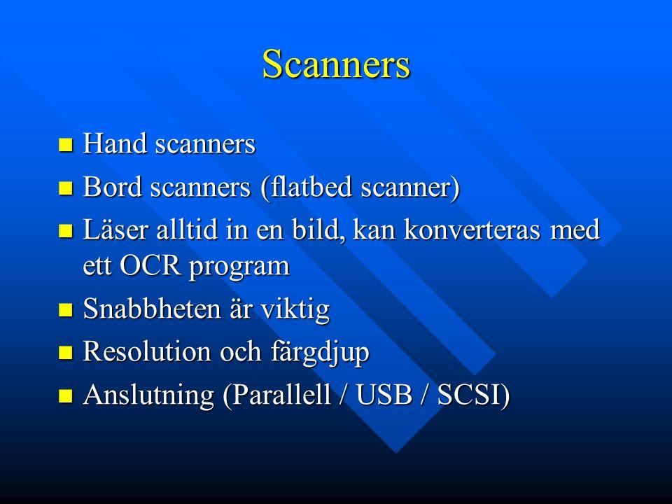 Scanners Hand scanners Hand scanners Bord scanners (flatbed scanner) Bord scanners (flatbed scanner) Läser alltid in en bild, kan konverteras med ett