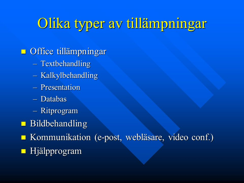 Olika typer av tillämpningar Office tillämpningar Office tillämpningar –Textbehandling –Kalkylbehandling –Presentation –Databas –Ritprogram Bildbehand