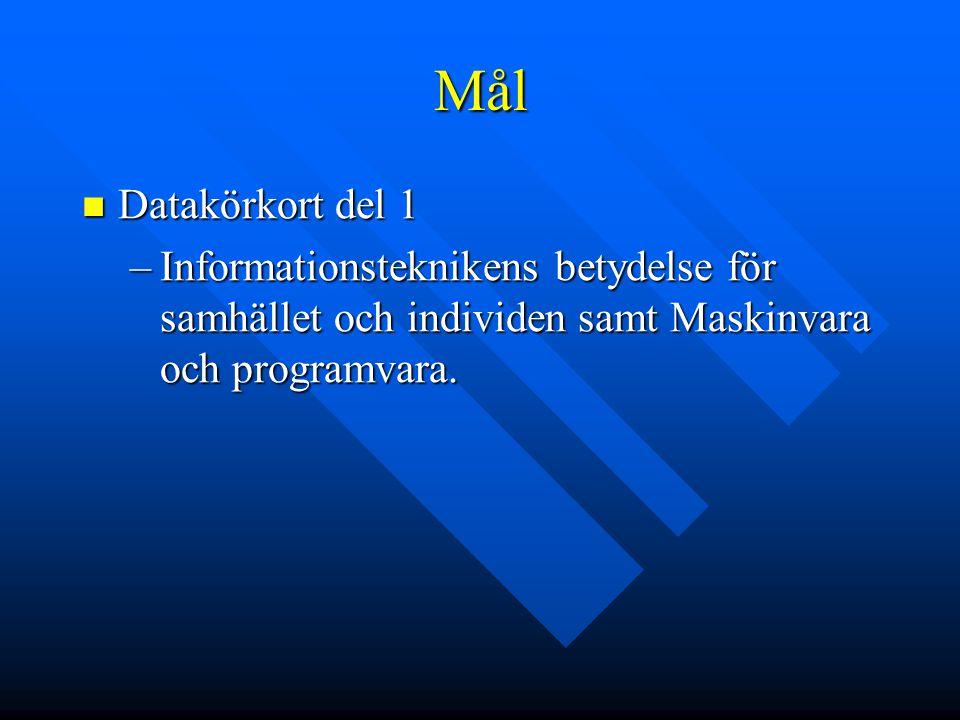 Mål Datakörkort del 1 Datakörkort del 1 –Informationsteknikens betydelse för samhället och individen samt Maskinvara och programvara.