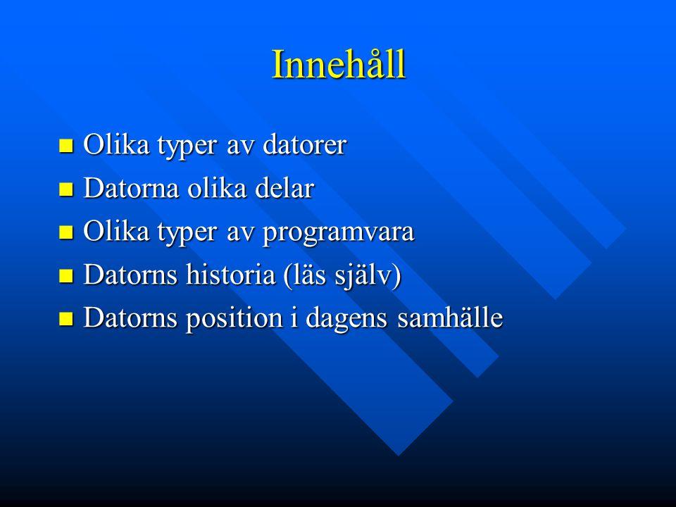 Innehåll Olika typer av datorer Olika typer av datorer Datorna olika delar Datorna olika delar Olika typer av programvara Olika typer av programvara D