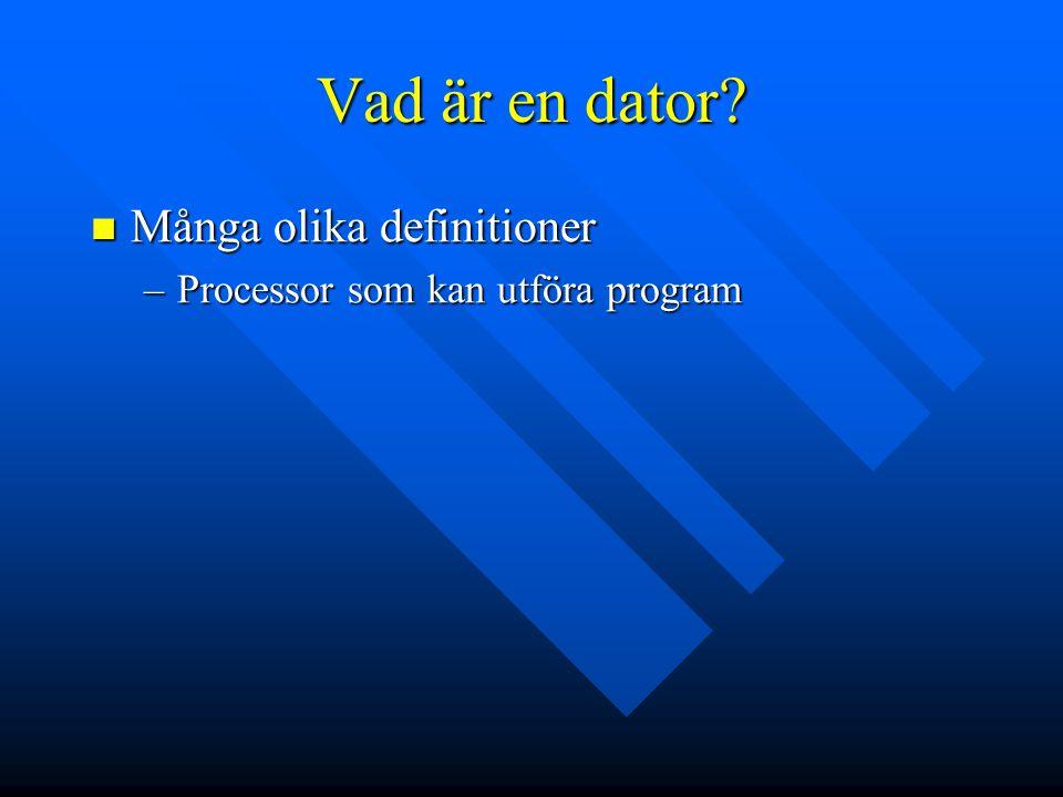 Vad är en dator? Många olika definitioner Många olika definitioner –Processor som kan utföra program