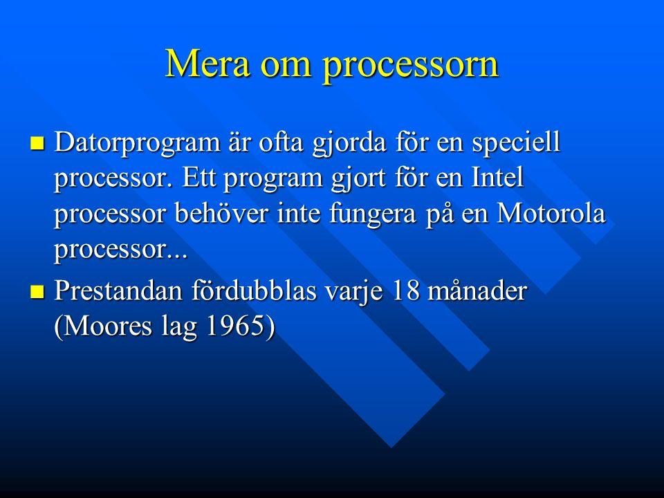 Mera om processorn Datorprogram är ofta gjorda för en speciell processor. Ett program gjort för en Intel processor behöver inte fungera på en Motorola