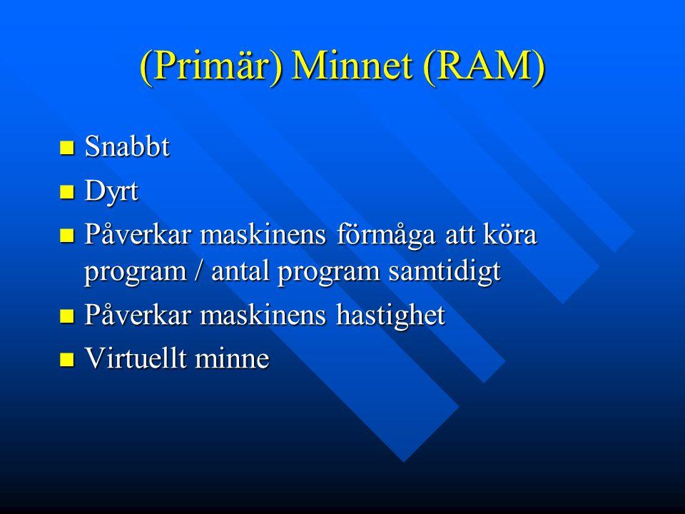 (Primär) Minnet (RAM) Snabbt Snabbt Dyrt Dyrt Påverkar maskinens förmåga att köra program / antal program samtidigt Påverkar maskinens förmåga att kör