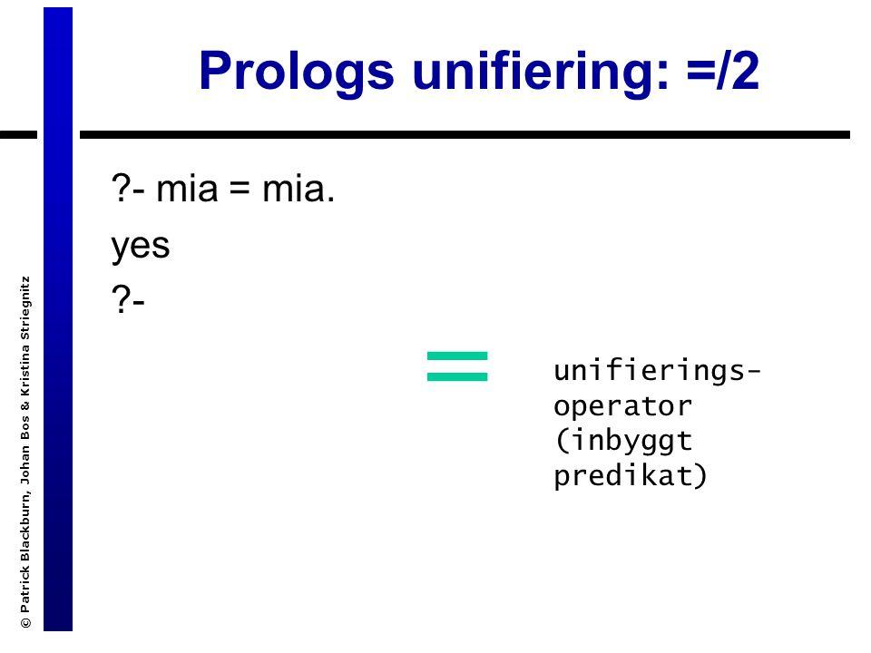 © Patrick Blackburn, Johan Bos & Kristina Striegnitz Prologs unifiering: =/2 - mia = mia.
