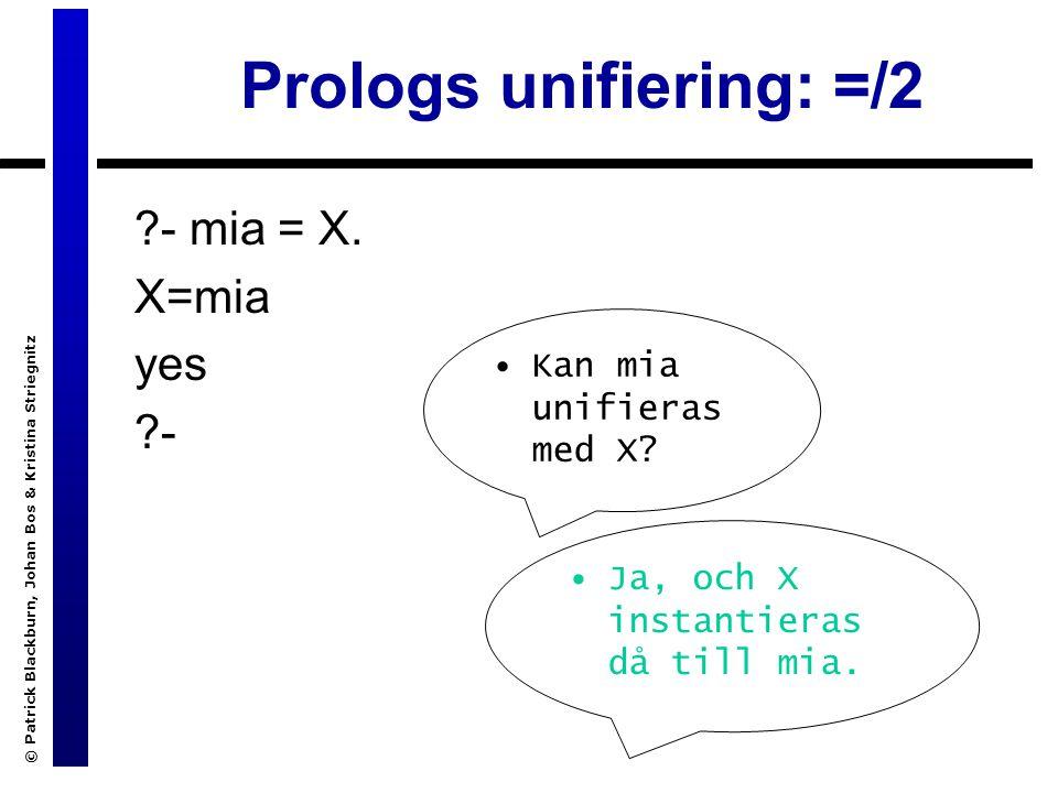 © Patrick Blackburn, Johan Bos & Kristina Striegnitz Prologs unifiering: =/2 - mia = X.